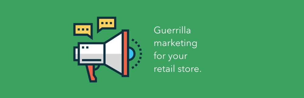 Guerilla marketing for retail stores